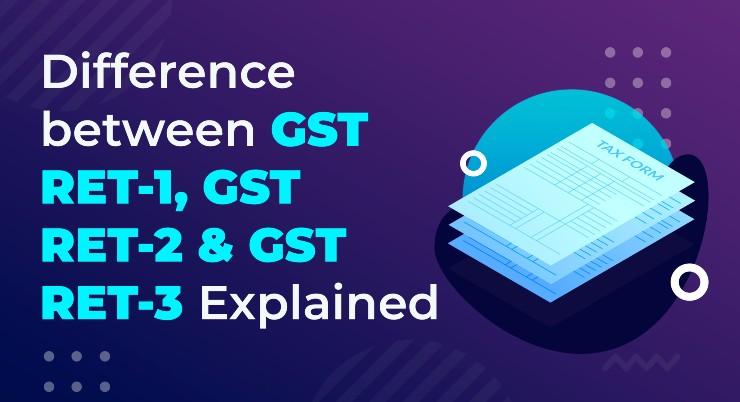 Difference between Forms GST RET-1, Sahaj & Sugam