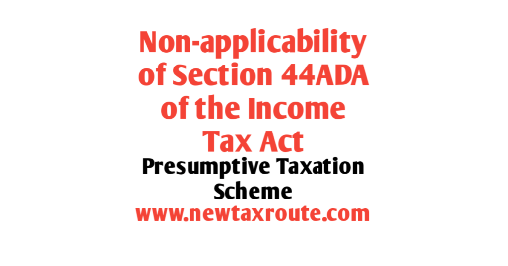 Non applicability of section 44ADA of Income Tax