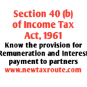 Section 40b of Income tax Act- Remuneration & Interest paid to Partners