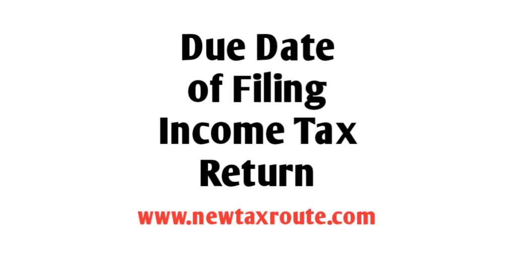 Due Date of Filing Income Tax Return