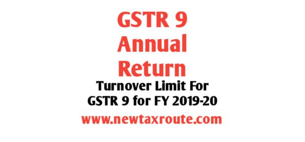 Turnover Limit For GSTR 9 for FY 2019-20