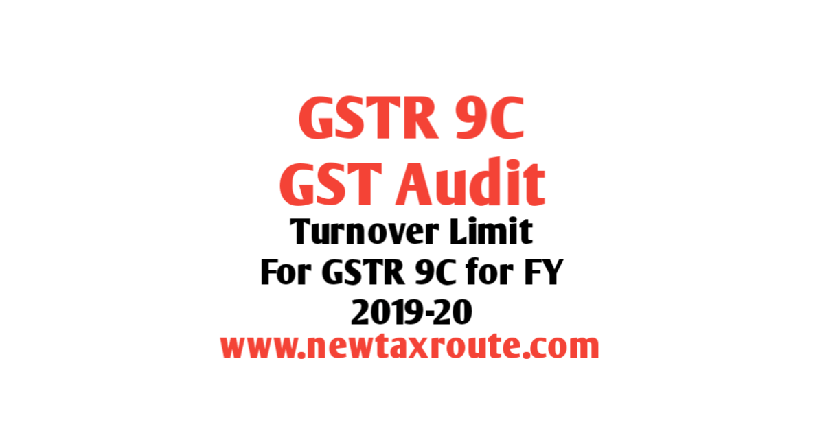 Turnover Limit For GSTR 9C for FY 2019-20