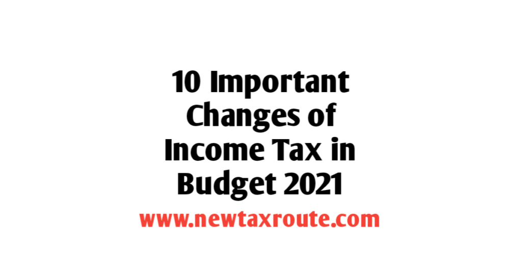 Important income tax changes in budget 2021