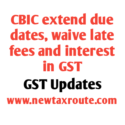 CBIC extend GST return due dates, waives late fees and Interest in GST