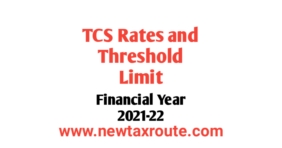 TCS Threshold Limit For FY 2021-22