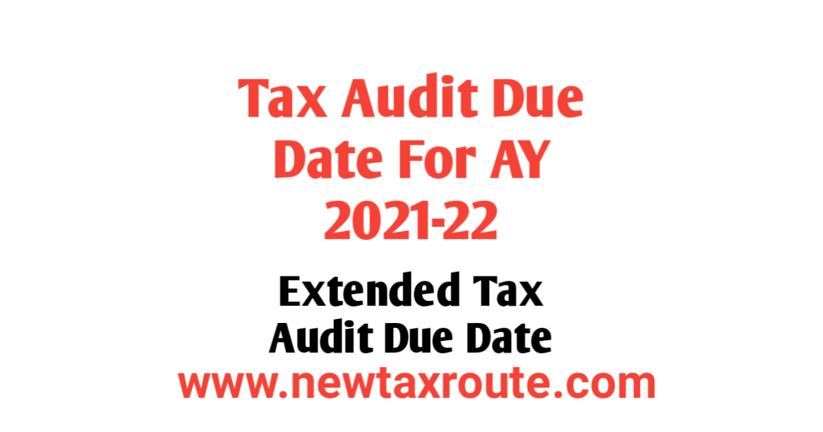 Extended Income Tax Audit Due Date for AY 2021-22