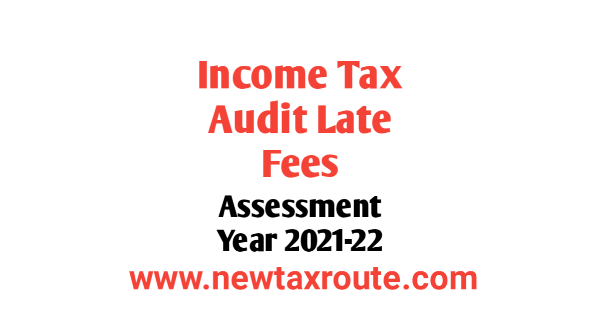 Income Tax Audit Late Fees For AY 2021-22