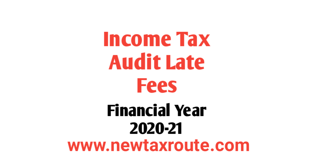 Income Tax Audit Late Fees For FY 2020-21