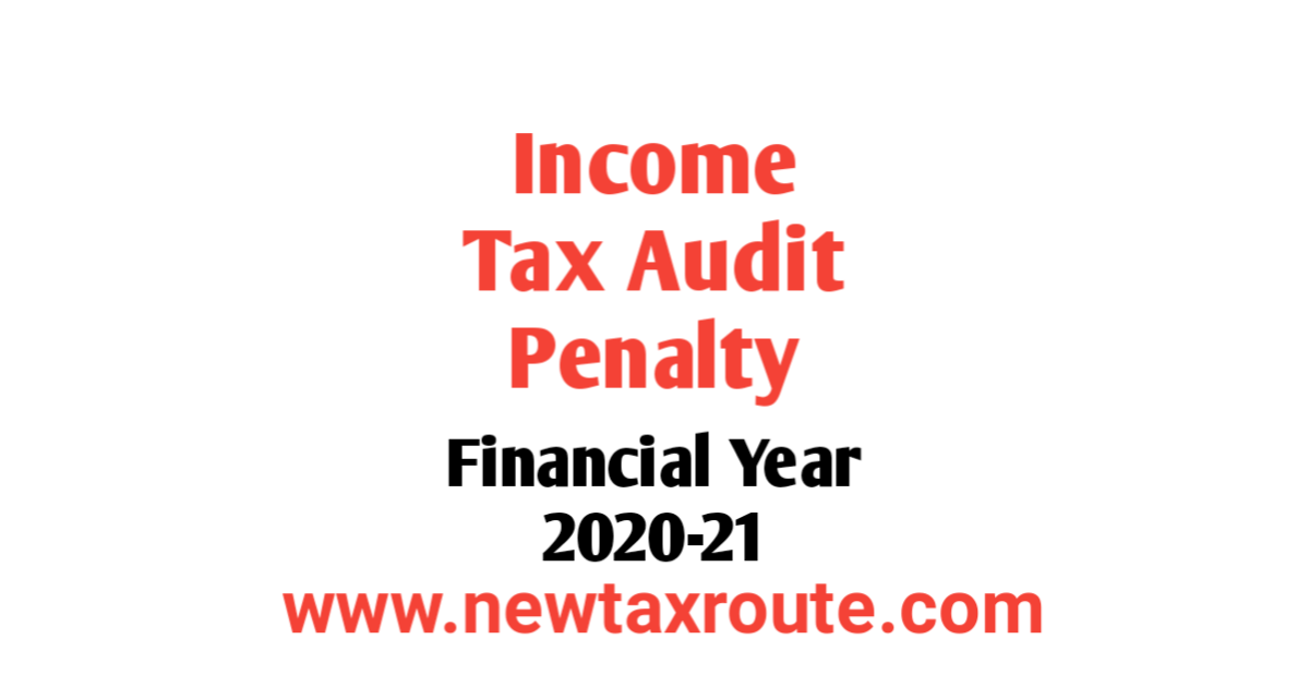 Income Tax Audit Penalty for FY 2020-21
