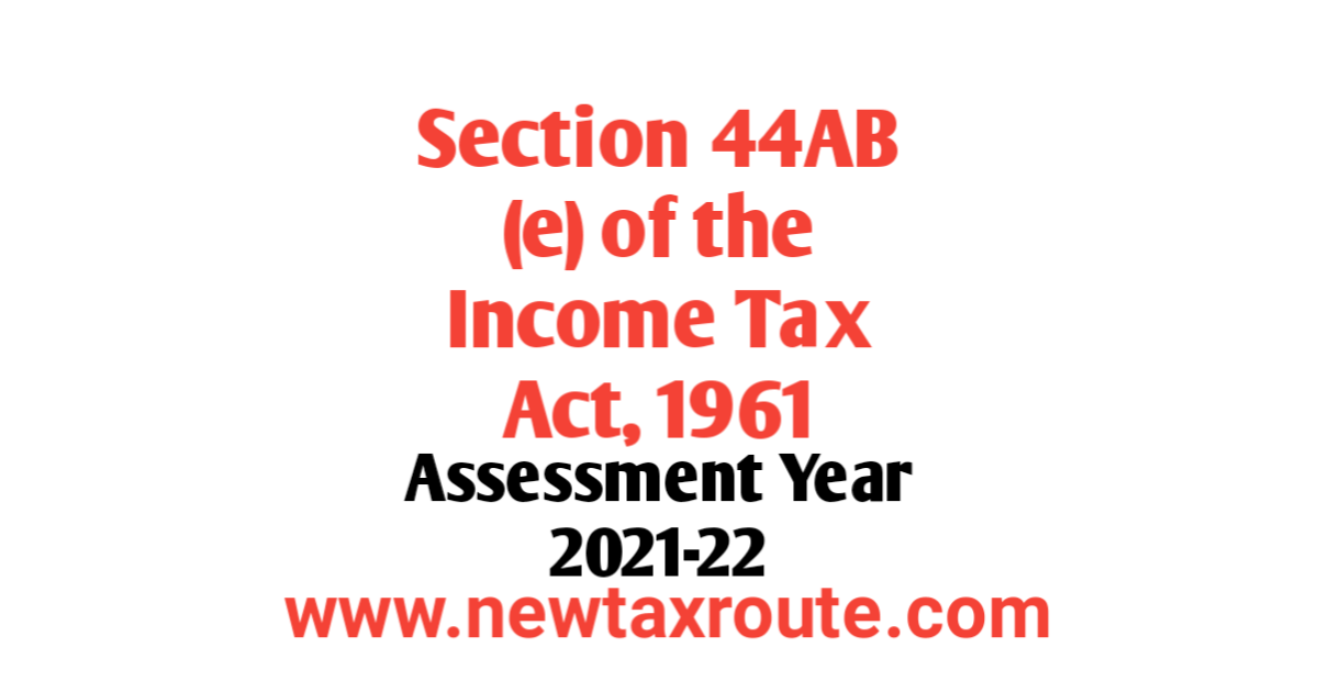 Section 44ab(e) of the Income Tax Act For AY 2021-22