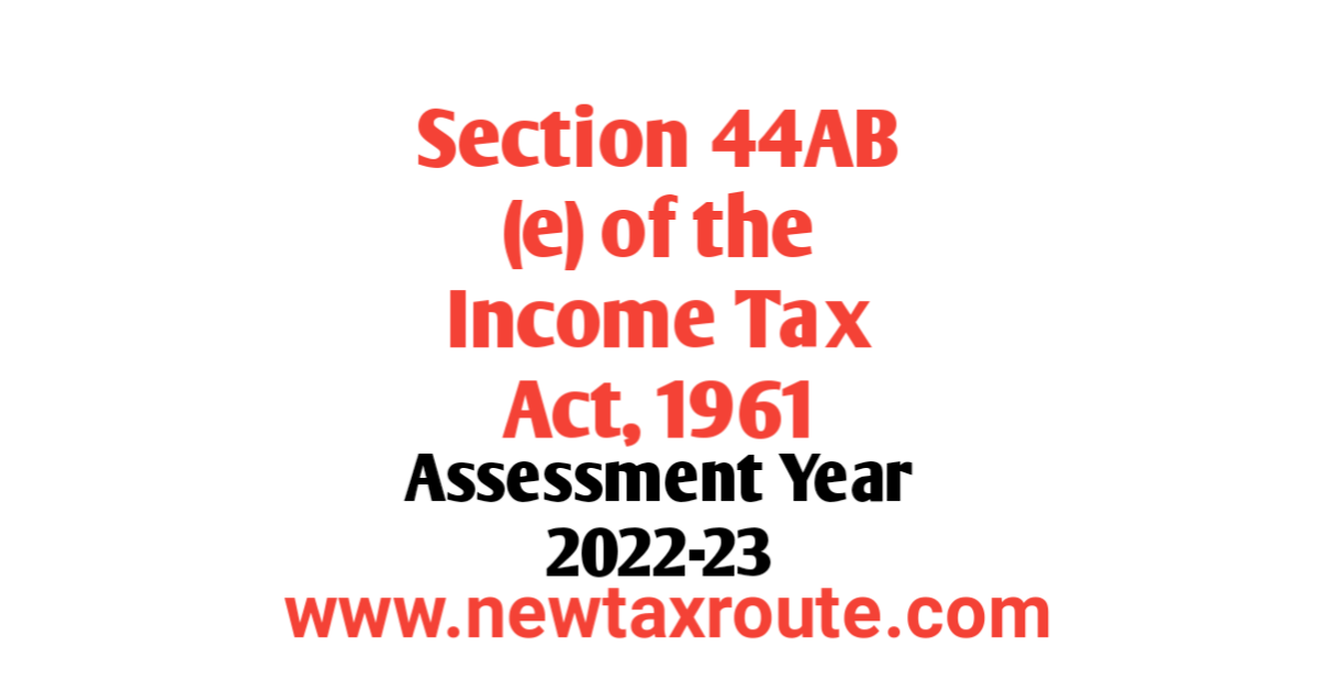 Section 44ab(e) of the Income Tax Act For AY 2022-23