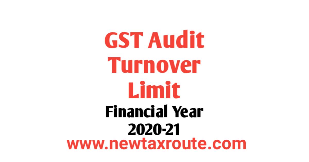 Turnover Limit For GST Audit For FY 2020-21