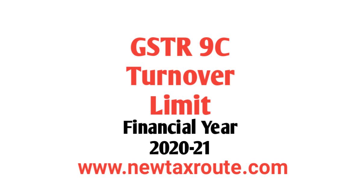 Turnover Limit For GSTR 9C for FY 2020-21