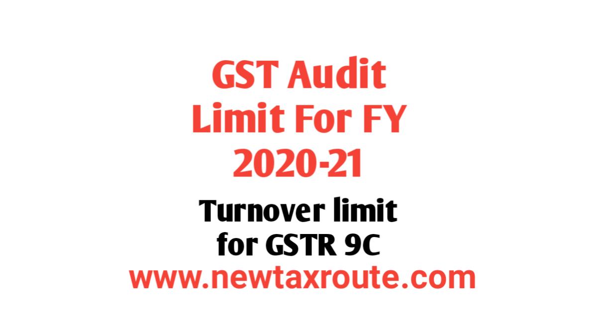 GST Audit Limit For FY 2020-21