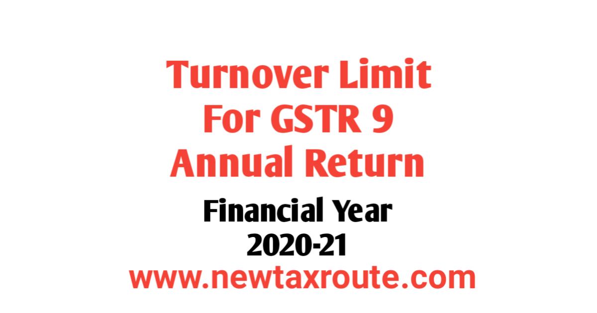 Turnover Limit For GSTR 9 for FY 2020-21