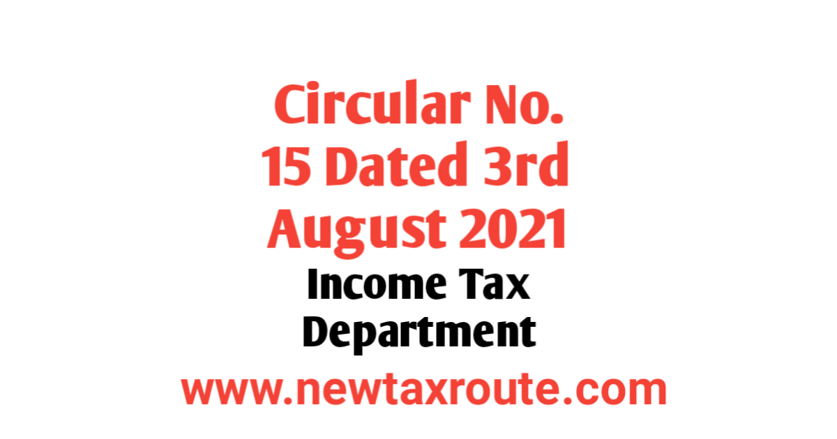 Circular No. 15/2021 Dated 3.08.2021 of Income Tax